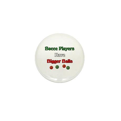 Bocce players have bigger balls. Mini Button (10 p