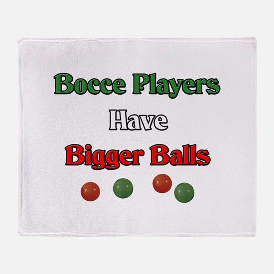 Bocce players have bigger balls. Throw Blanket