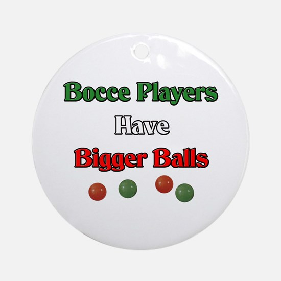 Bocce players have bigger balls. Ornament (Round)