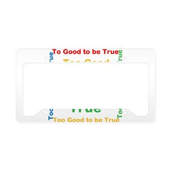 OYOOS Too Good to be True design License Plate Hol
