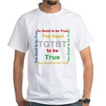 OYOOS Too Good to be True design White T-Shirt