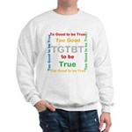 OYOOS Too Good to be True design Sweatshirt