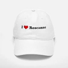 I Love Roseanne Baseball Baseball Cap