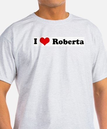 I Love Roberta Ash Grey T-Shirt