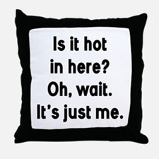 Is It Hot In Here Throw Pillow