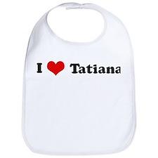 I Love Tatiana Bib
