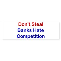 Don't Steal, Banks Hate Compe Bumper Sticker