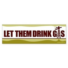 Let Them Drink Gas - Bumper Sticker