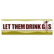 Let Them Drink Gas - Bumper Sticker
