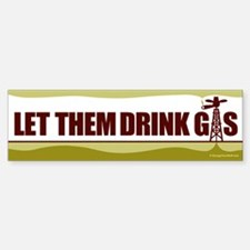 Let Them Drink Gas - Sticker (Bumper)