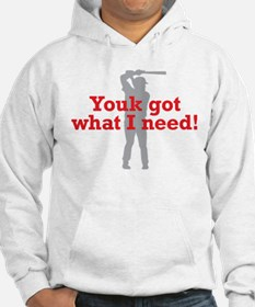 Youk Got What I Need Hoodie
