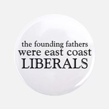 """Founding Fathers Were Liberals 3.5"""" Button"""
