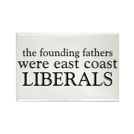 Founding Fathers Were Liberals Rectangle Magnet
