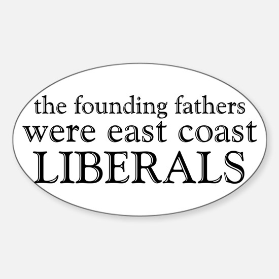Founding Fathers Were Liberals Sticker (Oval)