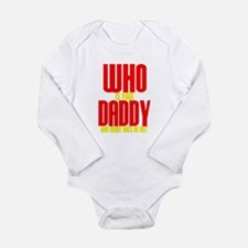 Who Is Your Daddy Long Sleeve Infant Bodysuit