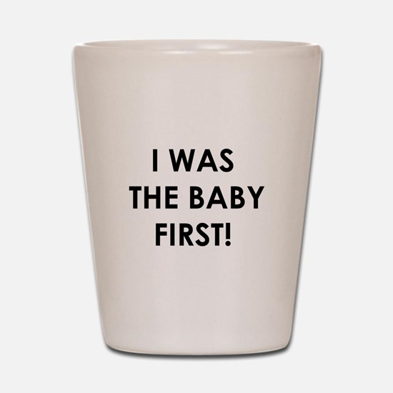 I Was The Baby First Shot Glass