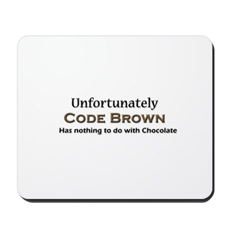 Code Brown Doesn't Mean Chocolate Mousepad by Nursing_Humor