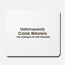 Code Brown Doesn't Mean Chocolate Mousepad