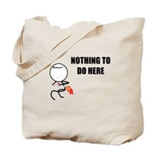 Nothing To Do Here Tote Bag