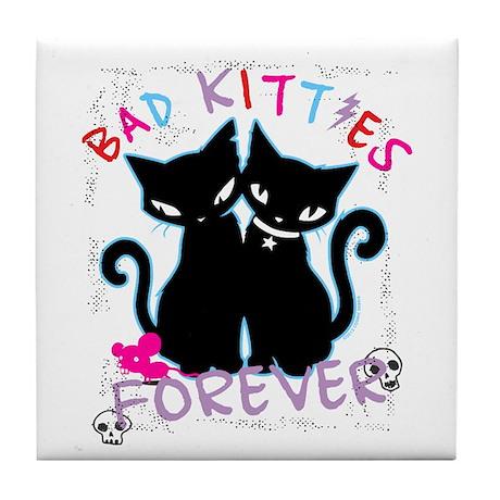 Bad Kitties Forever Tile Coaster