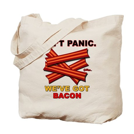 Don't Panic. We've Got Bacon Tote Bag