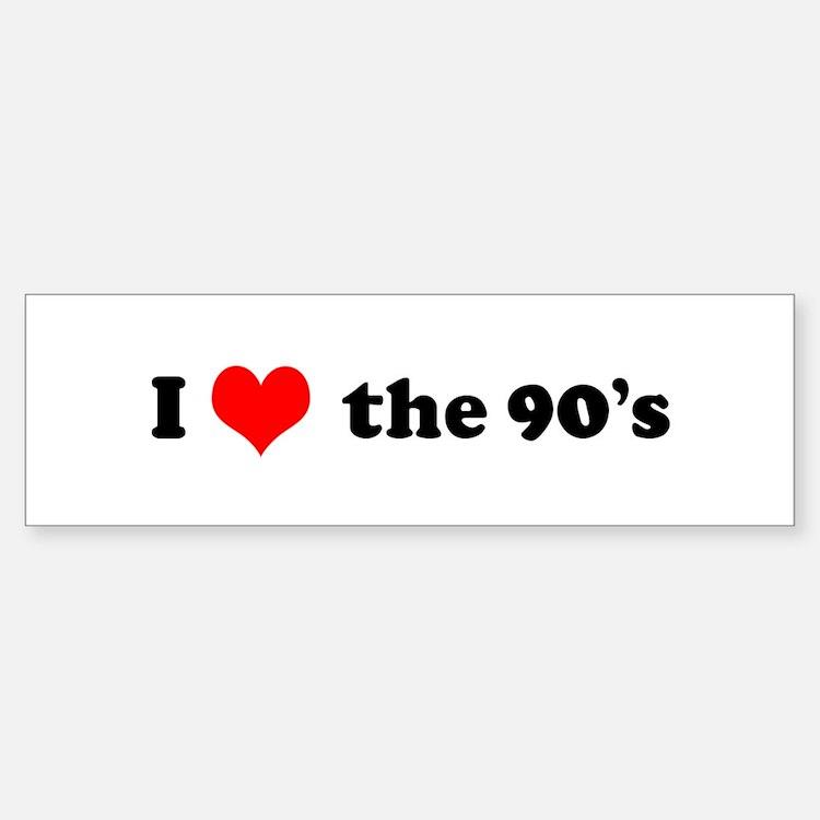 I Love the 90s Bumper Bumper Bumper Sticker