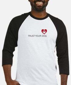 Trust your dog Baseball Jersey