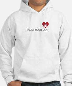 Trust your dog Hoodie