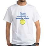 Going to be OK White T-Shirt