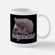 Don't Hate... Hedgemucate! Mug