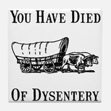 Died Of Dysentery Tile Coaster