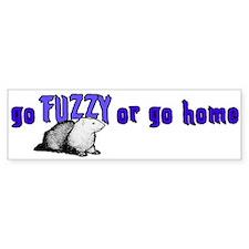 Go FUZZY or go Home Bumper Bumper Bumper Sticker