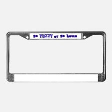 Go FUZZY or go Home License Plate Frame