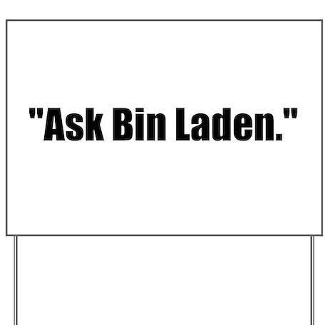 Ask Bin Laden Yard Sign