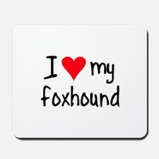 I LOVE MY Foxhound Mousepad