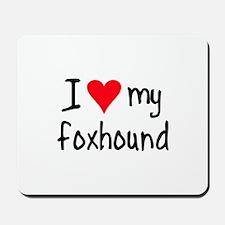 I LOVE MY Foxhound Mousepad