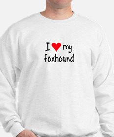 I LOVE MY Foxhound Sweatshirt