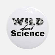 Wild About Science Ornament (Round)