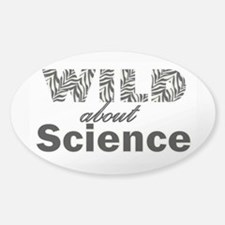 Wild About Science Sticker (Oval)