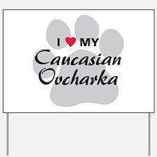 Love My Caucasian Ovcharka Yard Sign