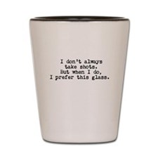 I Prefer This Shot Glass