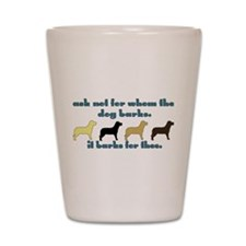 Ask Not for Barking Shot Glass
