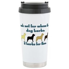 Ask Not for Barking Travel Mug