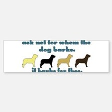 Ask Not for Barking Bumper Bumper Sticker