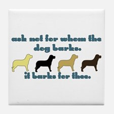 Ask Not for Barking Tile Coaster