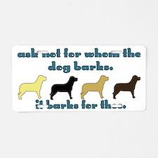 Ask Not for Barking Aluminum License Plate