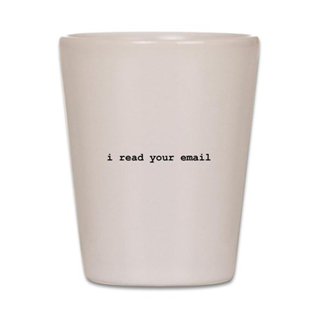 I Read Your Email Shot Glass