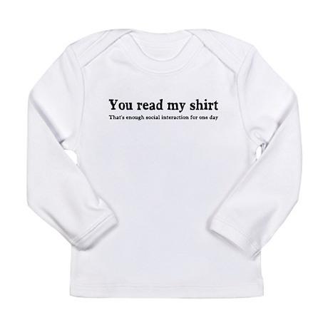 You read my shirt Long Sleeve Infant T-Shirt