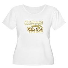 Good kind of weird T-Shirt