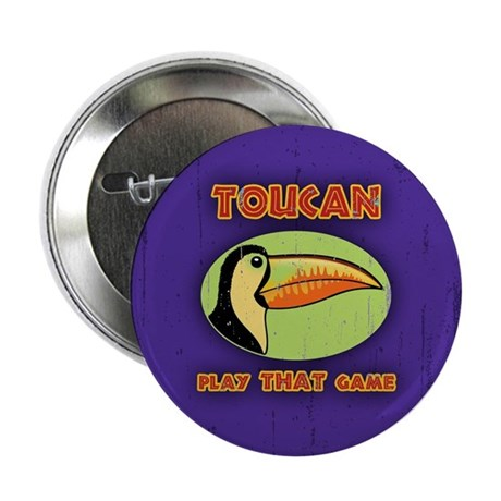 "Toucan Play THAT Game 2.25"" Button"
